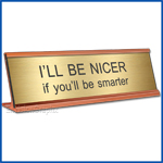 Funny Desk Name Plate Be Nicer if you will be smarter