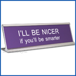 Funny Desk Name Plate Be Nicer if you will be smarter Lavender